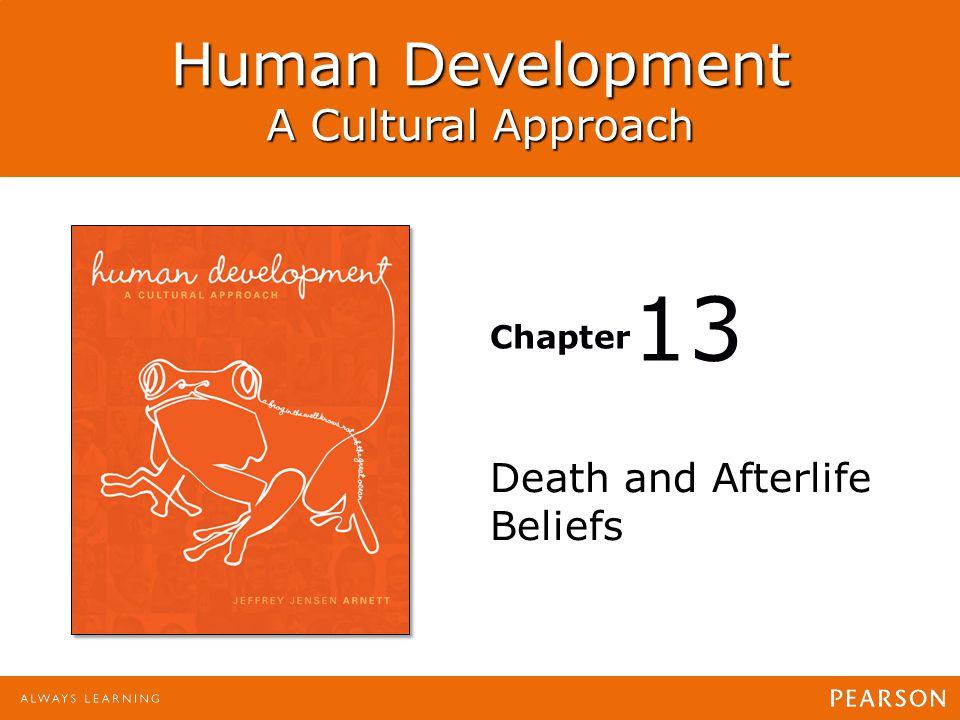 Human Development: A Cultural Approach Jeffrey Jensen Arnett Human Development A Cultural Approach Chapter Death and Afterlife Beliefs 13