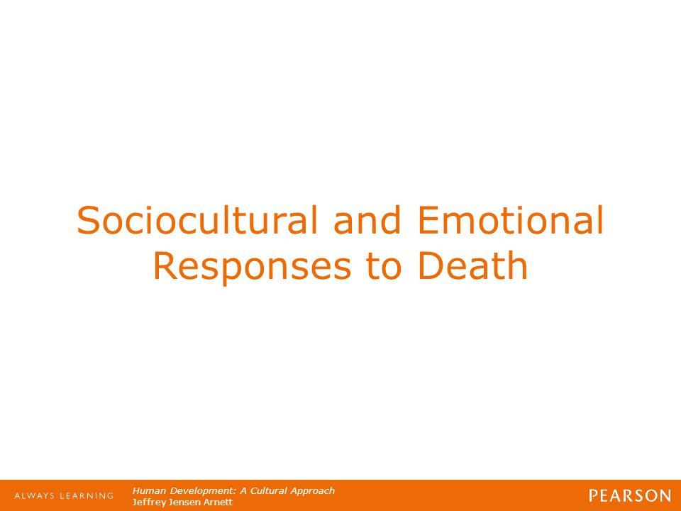 Human Development: A Cultural Approach Jeffrey Jensen Arnett Sociocultural and Emotional Responses to Death