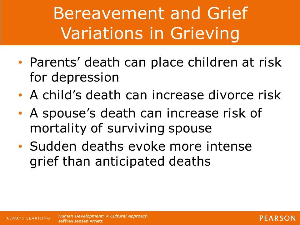 Human Development: A Cultural Approach Jeffrey Jensen Arnett Bereavement and Grief Variations in Grieving Parents' death can place children at risk fo