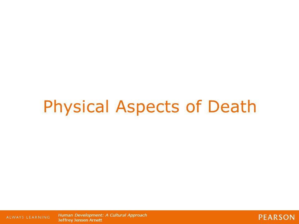 Human Development: A Cultural Approach Jeffrey Jensen Arnett Physical Aspects of Death