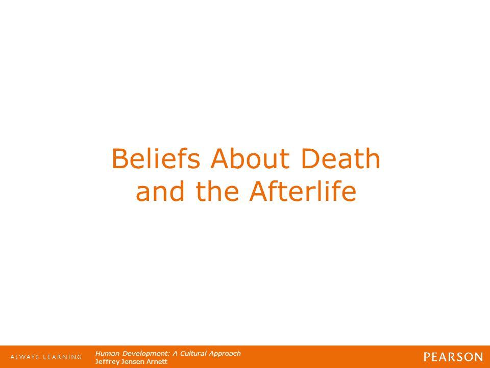 Human Development: A Cultural Approach Jeffrey Jensen Arnett Beliefs About Death and the Afterlife