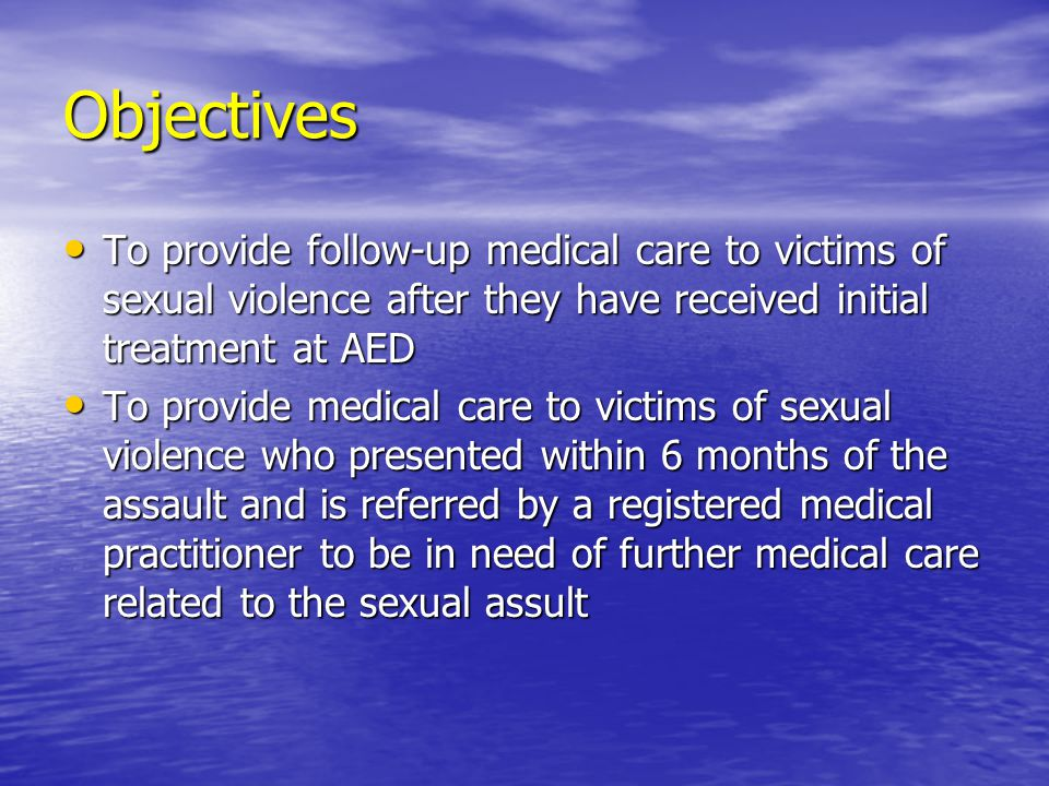 Objectives To provide follow-up medical care to victims of sexual violence after they have received initial treatment at AED To provide follow-up medi