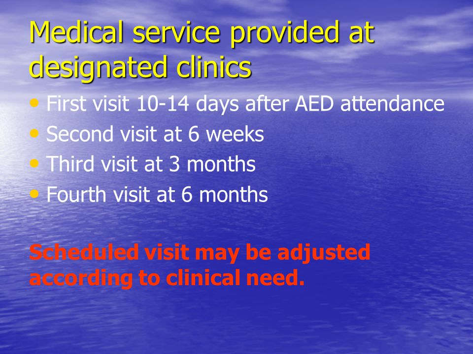 Medical service provided at designated clinics First visit 10-14 days after AED attendance Second visit at 6 weeks Third visit at 3 months Fourth visi