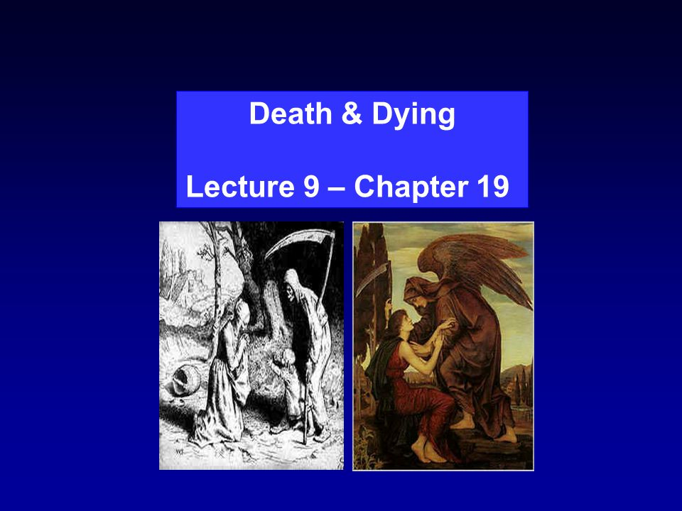 Death & Dying Lecture 9 – Chapter 19