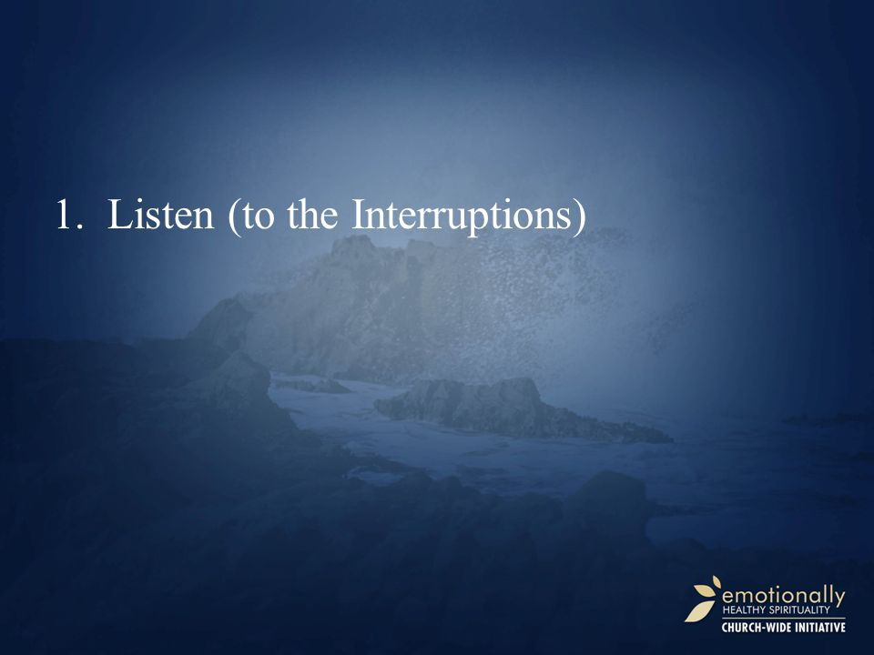 1.Listen (to the Interruptions)