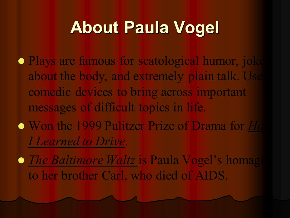 About Paula Vogel Plays are famous for scatological humor, jokes about the body, and extremely plain talk.