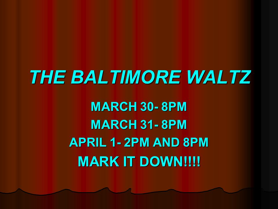 THE BALTIMORE WALTZ MARCH 30- 8PM MARCH 31- 8PM APRIL 1- 2PM AND 8PM MARK IT DOWN!!!!
