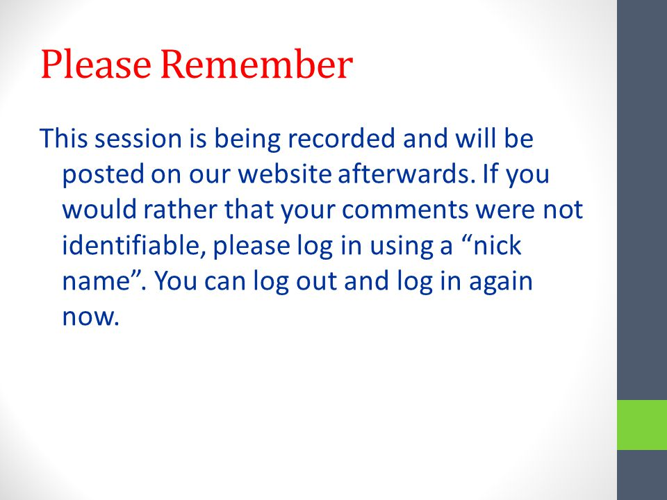 Please Remember This session is being recorded and will be posted on our website afterwards.