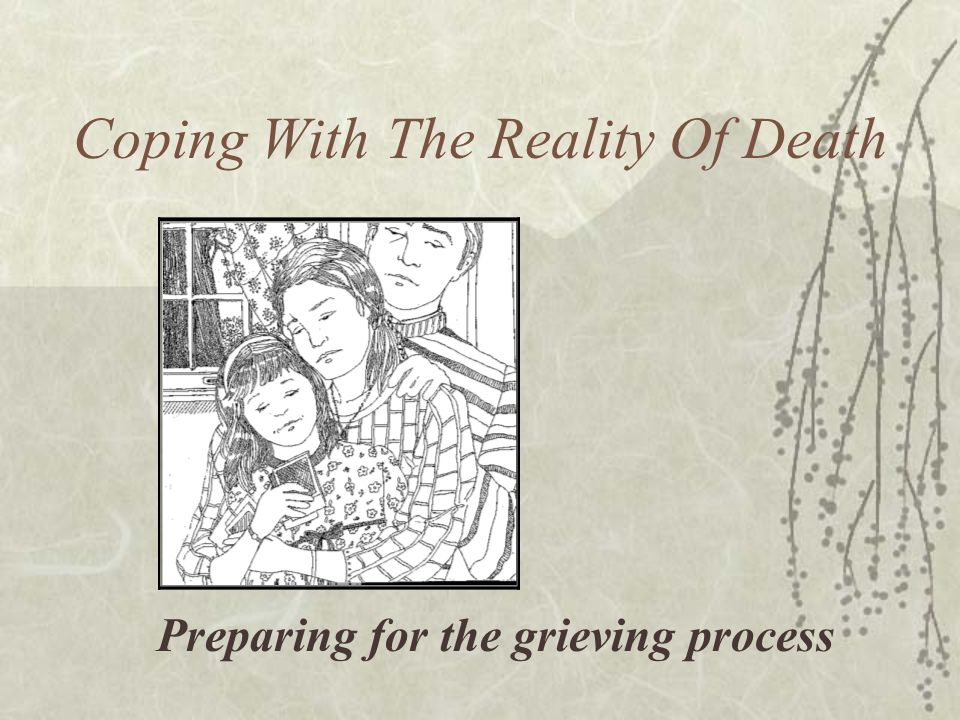 Coping With The Reality Of Death Preparing for the grieving process