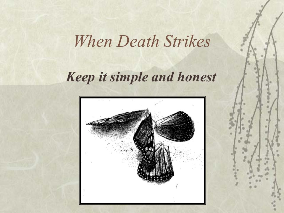 When Death Strikes Keep it simple and honest