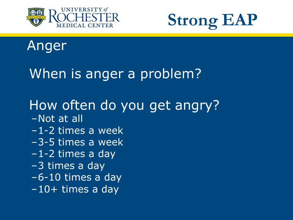 Anger When is anger a problem. How often do you get angry.