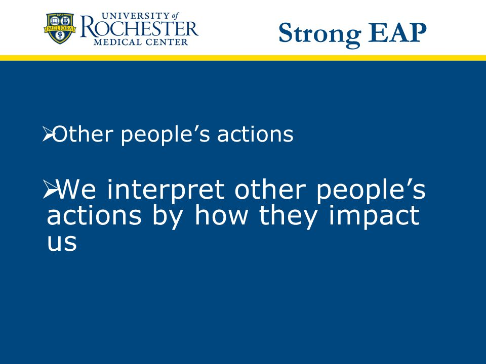  Other people's actions  We interpret other people's actions by how they impact us Strong EAP