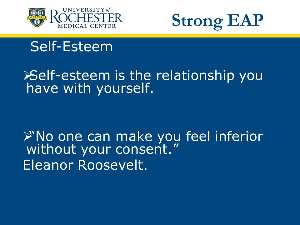 Self-Esteem  Self-esteem is the relationship you have with yourself.