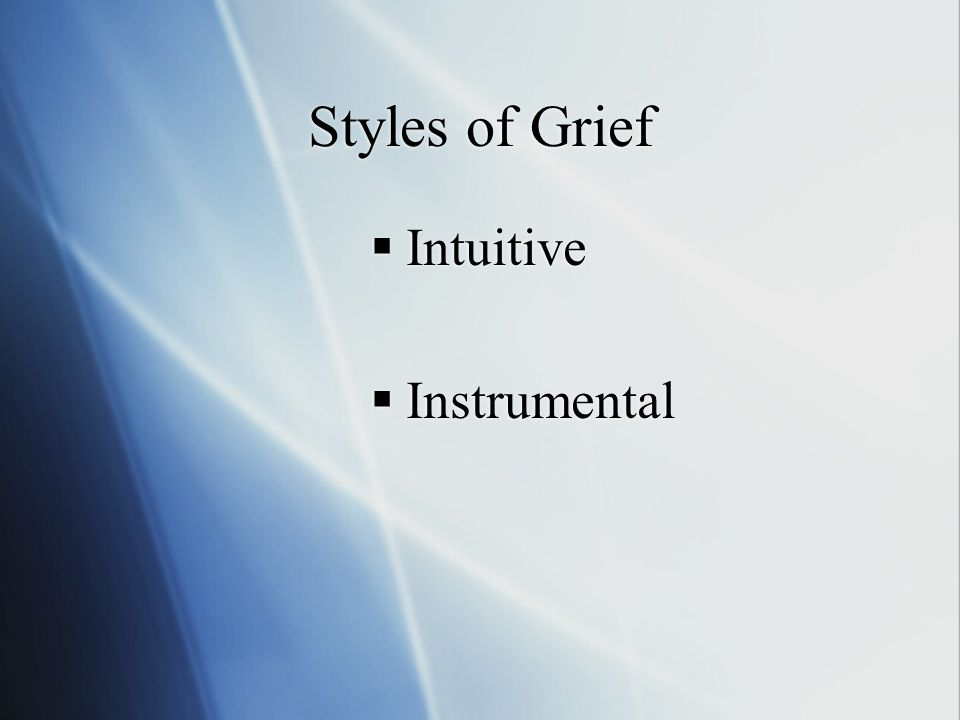 Styles of Grief  Intuitive  Instrumental  Intuitive  Instrumental