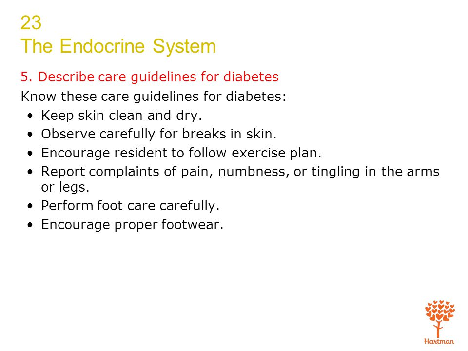 23 The Endocrine System 5. Describe care guidelines for diabetes Know these care guidelines for diabetes: Keep skin clean and dry. Observe carefully f
