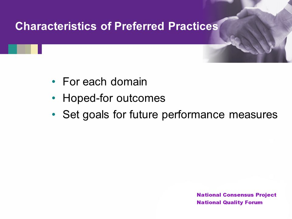 Characteristics of Preferred Practices For each domain Hoped-for outcomes Set goals for future performance measures