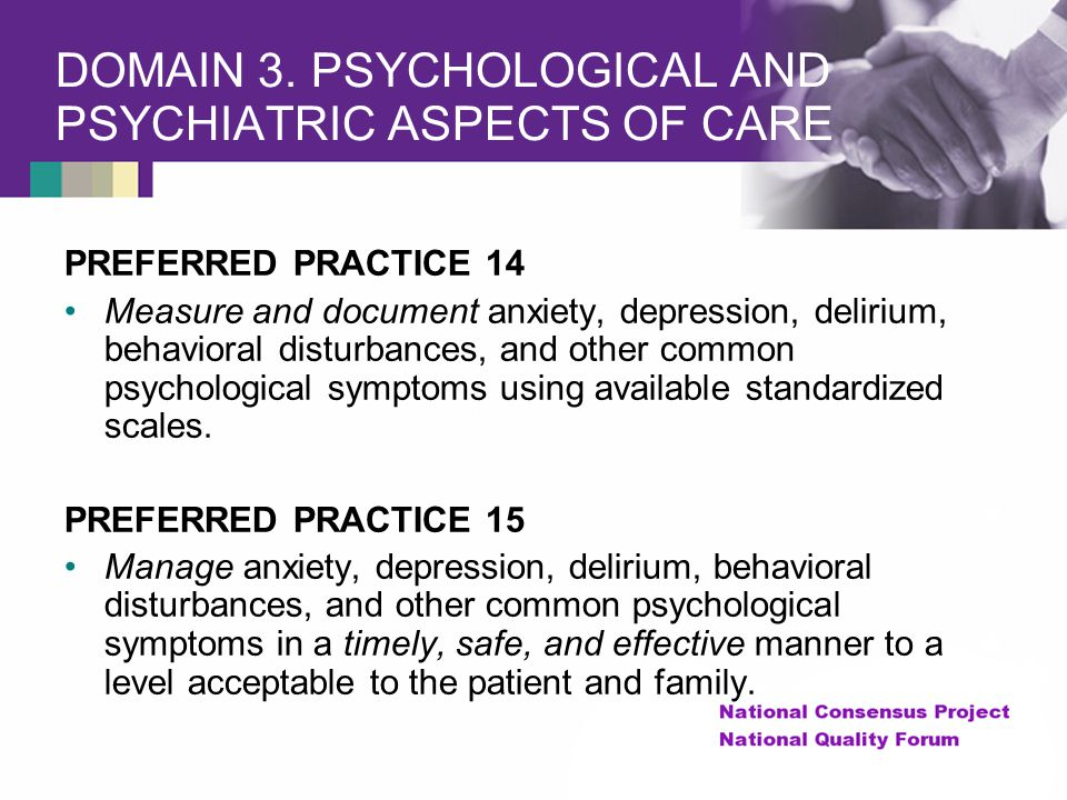 DOMAIN 3. PSYCHOLOGICAL AND PSYCHIATRIC ASPECTS OF CARE PREFERRED PRACTICE 14 Measure and document anxiety, depression, delirium, behavioral disturban
