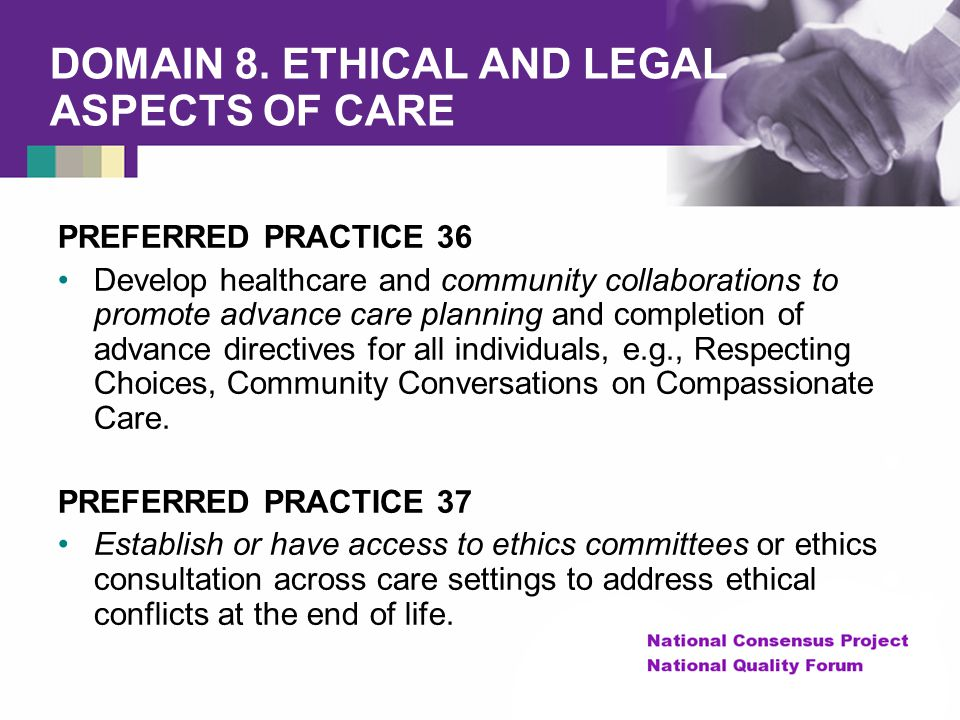 DOMAIN 8. ETHICAL AND LEGAL ASPECTS OF CARE PREFERRED PRACTICE 36 Develop healthcare and community collaborations to promote advance care planning and