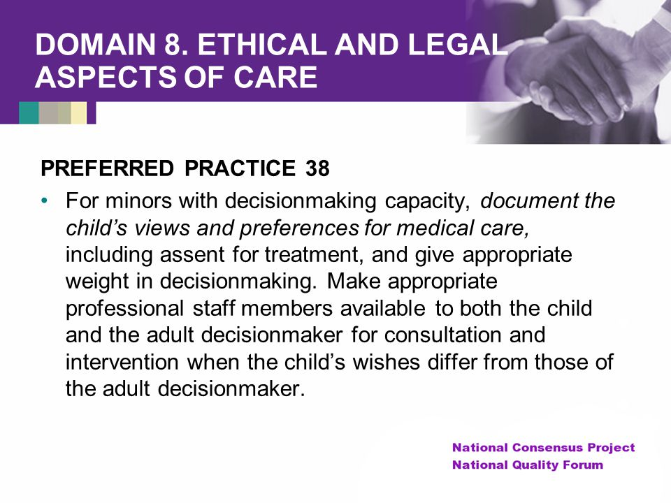 DOMAIN 8. ETHICAL AND LEGAL ASPECTS OF CARE PREFERRED PRACTICE 38 For minors with decisionmaking capacity, document the child's views and preferences