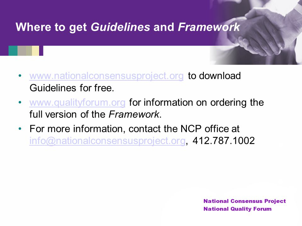 Where to get Guidelines and Framework www.nationalconsensusproject.org to download Guidelines for free.www.nationalconsensusproject.org www.qualityfor