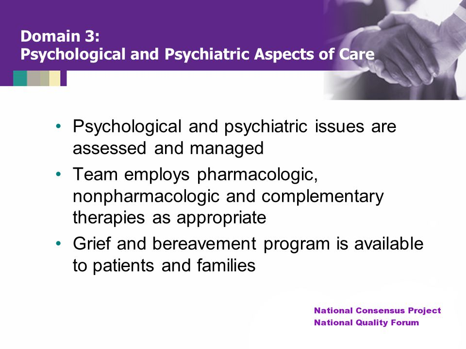 Domain 3: Psychological and Psychiatric Aspects of Care Psychological and psychiatric issues are assessed and managed Team employs pharmacologic, nonp