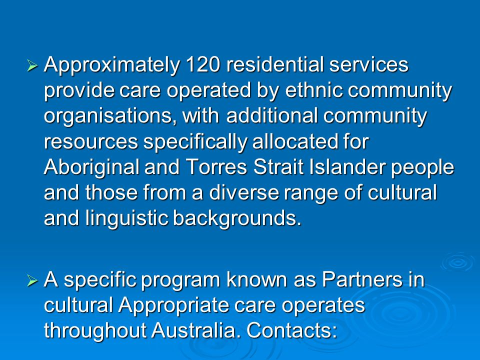  Approximately 120 residential services provide care operated by ethnic community organisations, with additional community resources specifically all
