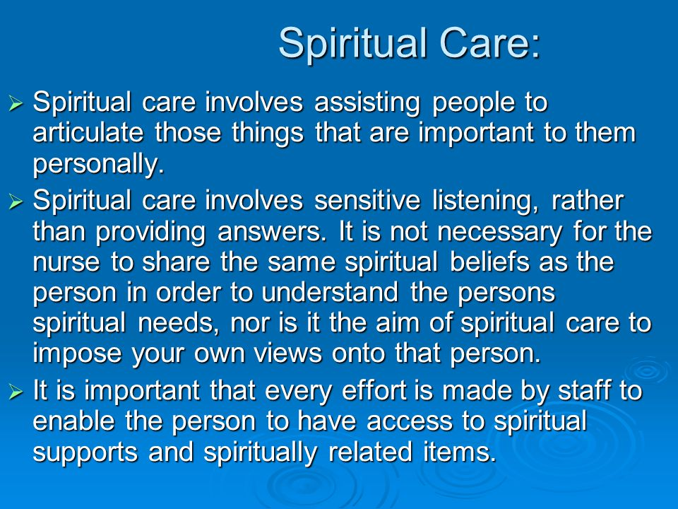 Spiritual Care: Spiritual Care:  Spiritual care involves assisting people to articulate those things that are important to them personally.  Spiritu