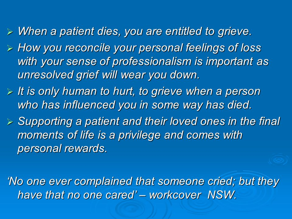  When a patient dies, you are entitled to grieve.  How you reconcile your personal feelings of loss with your sense of professionalism is important