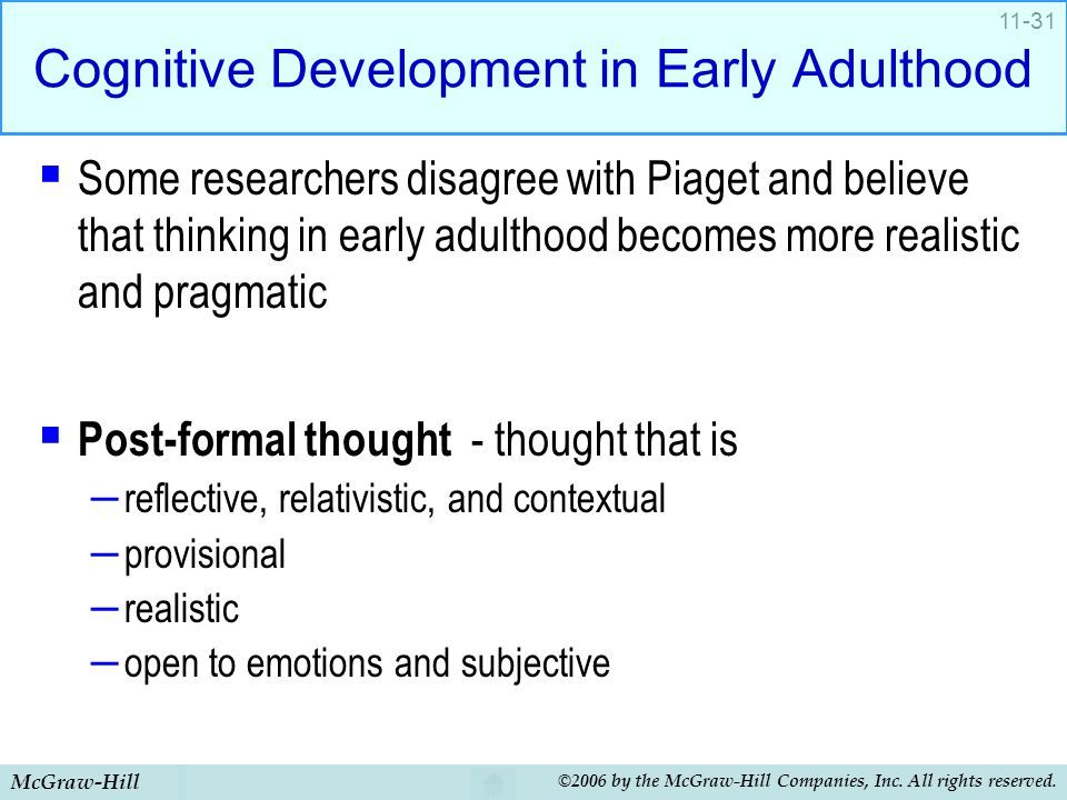 McGraw-Hill ©2006 by the McGraw-Hill Companies, Inc. All rights reserved. 11-31 Cognitive Development in Early Adulthood  Some researchers disagree w