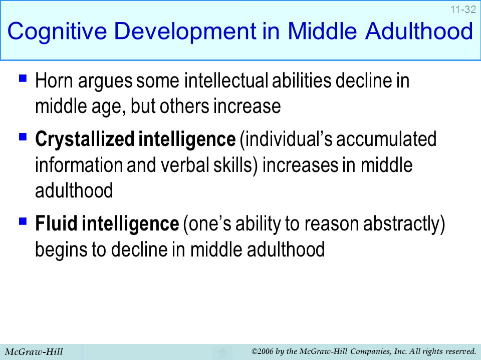 McGraw-Hill ©2006 by the McGraw-Hill Companies, Inc. All rights reserved. 11-32 Cognitive Development in Middle Adulthood  Horn argues some intellect