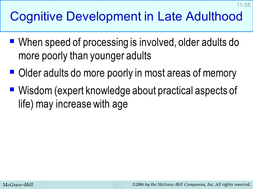 McGraw-Hill ©2006 by the McGraw-Hill Companies, Inc. All rights reserved. 11-35 Cognitive Development in Late Adulthood  When speed of processing is