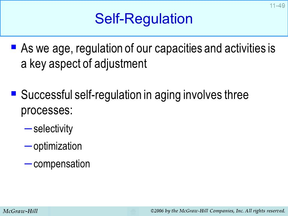 McGraw-Hill ©2006 by the McGraw-Hill Companies, Inc. All rights reserved. 11-49 Self-Regulation  As we age, regulation of our capacities and activiti