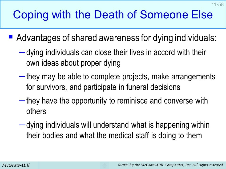 McGraw-Hill ©2006 by the McGraw-Hill Companies, Inc. All rights reserved. 11-58 Coping with the Death of Someone Else  Advantages of shared awareness
