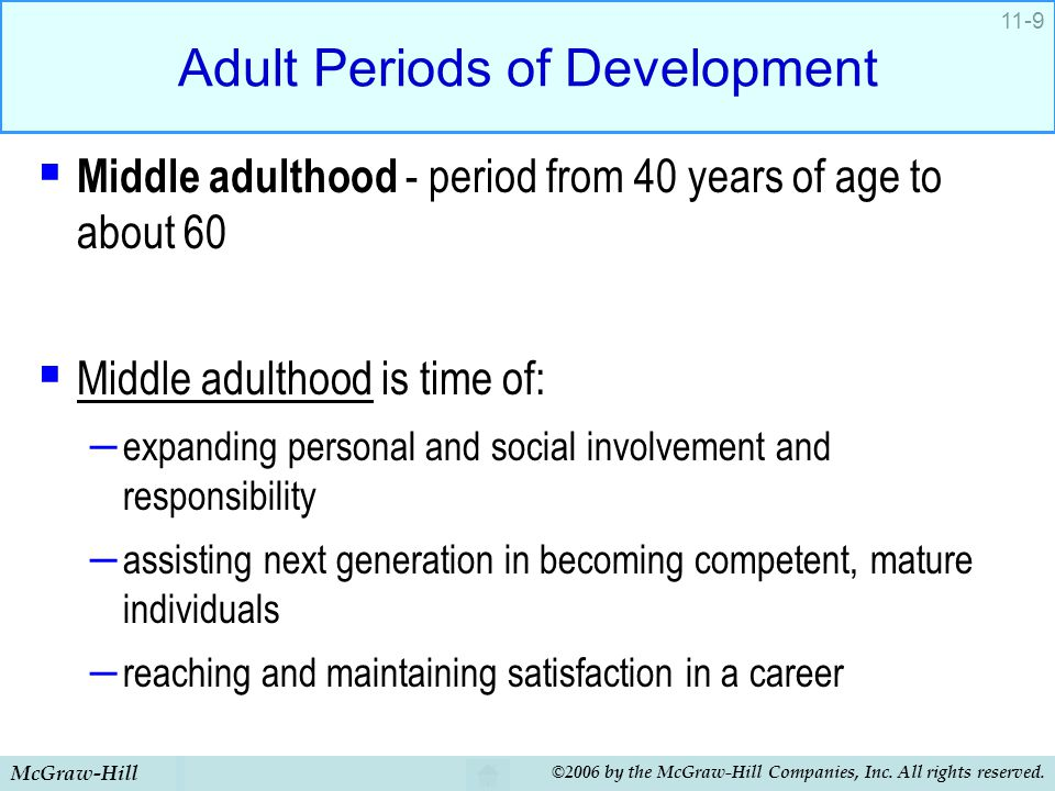 McGraw-Hill ©2006 by the McGraw-Hill Companies, Inc. All rights reserved. 11-9 Adult Periods of Development  Middle adulthood - period from 40 years