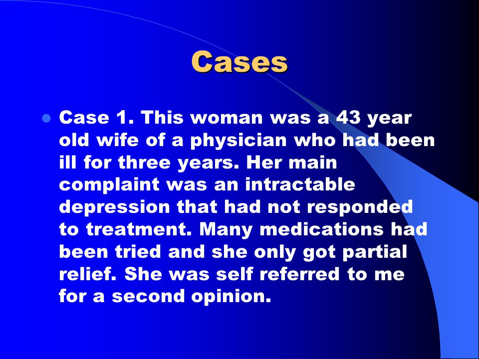 Cases Case 1. This woman was a 43 year old wife of a physician who had been ill for three years.