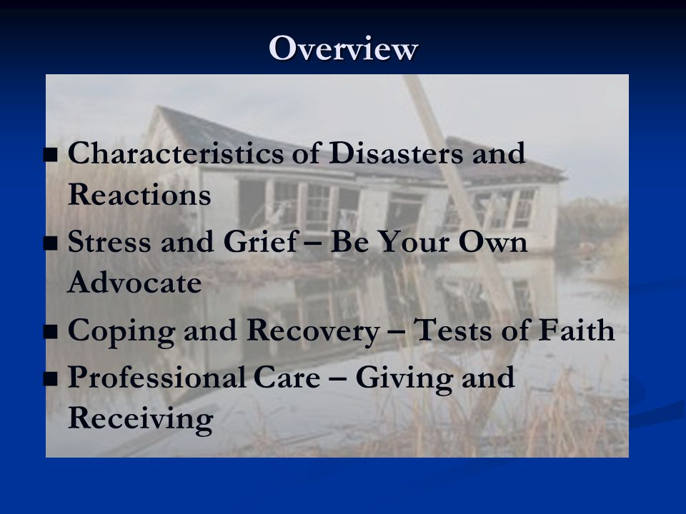 Every Disaster is Different Disasters cause disruption and changes that can include: Loss of life and/or property; Injury and/or illness; Disruption of community support systems and/or infrastructure; Disruption to family and/or relocation; Unemployment; Changes in school configurations; Interaction with large bureaucracies; Influx of outsiders into the community; and Increase in substance use or abuse.
