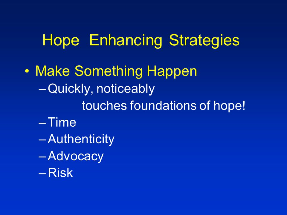 Hope Enhancing Strategies Hope Stories: help us to practice naming and attending to hope.