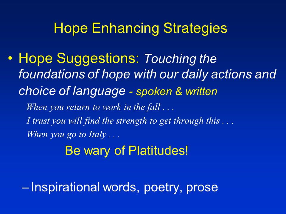 Hope Enhancing Strategies Hope Music Explore music that touches the symbolic, creative aspects of hope and nurtures the spirit What music is relaxing peaceful hopeful energizing Can music be created?