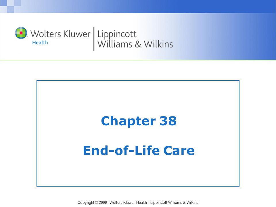 Copyright © 2009 Wolters Kluwer Health | Lippincott Williams & Wilkins Chapter 38 End-of-Life Care