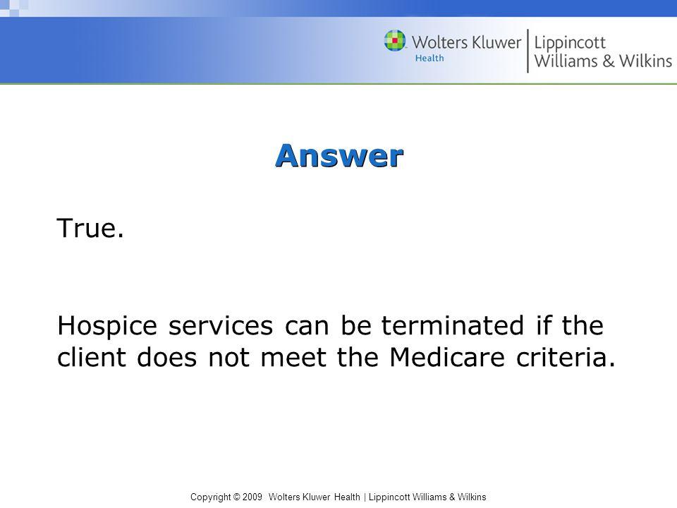 Copyright © 2009 Wolters Kluwer Health | Lippincott Williams & Wilkins Answer True.