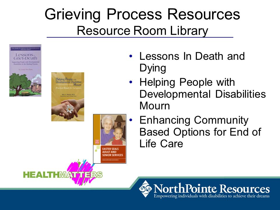Grieving Process Resources Resource Room Library Lessons In Death and Dying Helping People with Developmental Disabilities Mourn Enhancing Community Based Options for End of Life Care