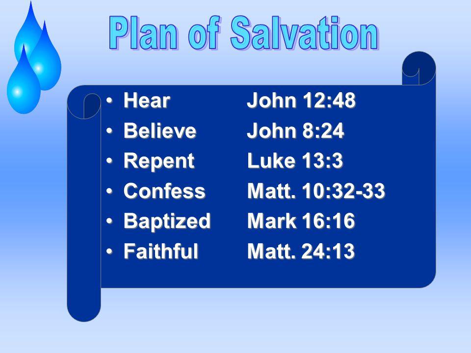 HearJohn 12:48HearJohn 12:48 BelieveJohn 8:24BelieveJohn 8:24 RepentLuke 13:3RepentLuke 13:3 ConfessMatt. 10:32-33ConfessMatt. 10:32-33 BaptizedMark 1