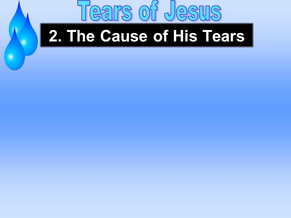 2. The Cause of His Tears
