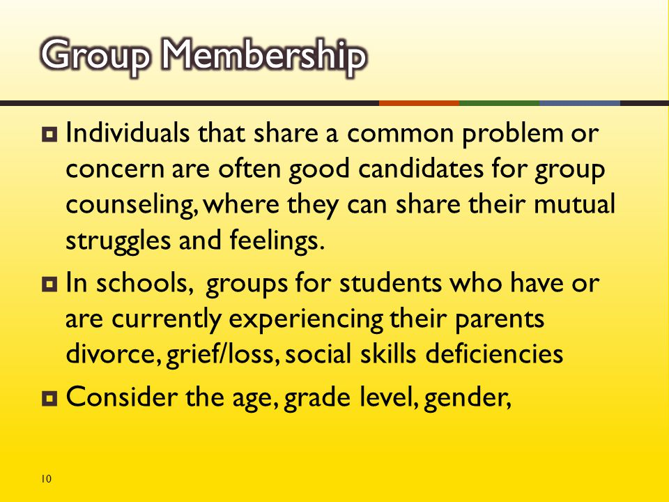  Individuals that share a common problem or concern are often good candidates for group counseling, where they can share their mutual struggles and feelings.