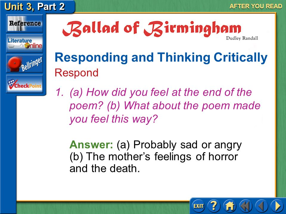 Unit 3, Part 2 Ballad of Birmingham AFTER YOU READ Answer: (a) Probably sad or angry (b) The mother's feelings of horror and the death.