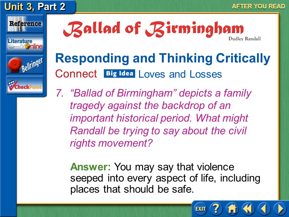 Unit 3, Part 2 Ballad of Birmingham AFTER YOU READ Responding and Thinking Critically Analyze and Evaluate Answer: (a) Stanzas 1–4 are entirely dialog