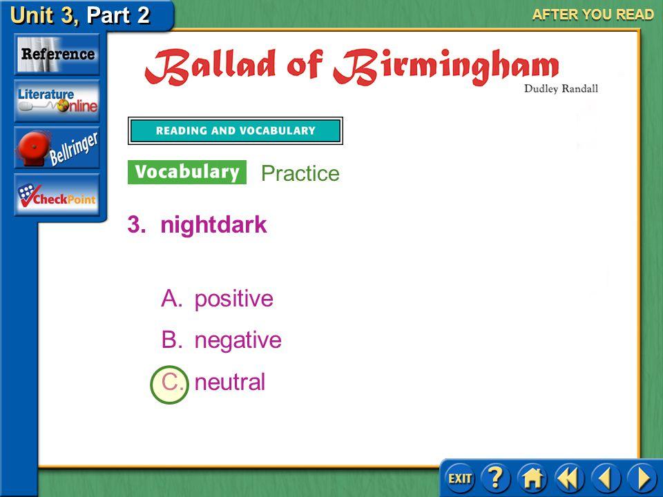 Unit 3, Part 2 Ballad of Birmingham AFTER YOU READ 3.nightdark A.positive B.negative C.neutral Practice