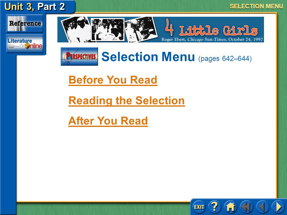 Unit 3, Part 2 Historical Perspective: 4 Little Girls SELECTION MENU Before You Read Reading the Selection After You Read Selection Menu (pages 642–644)