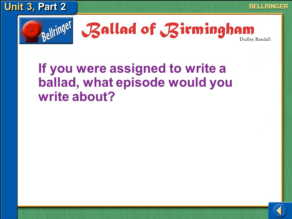 Unit 3, Part 2 If you were assigned to write a ballad, what episode would you write about.