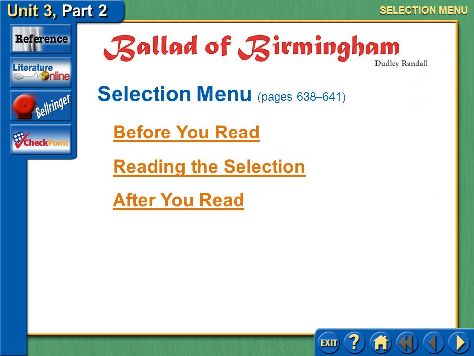 Unit 3, Part 2 Ballad of Birmingham SELECTION MENU Before You Read Reading the Selection After You Read Selection Menu (pages 638–641)